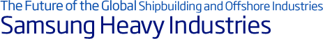 The Future of World's Shipbuilding & Offshore Industry Samsung Heavy Industries